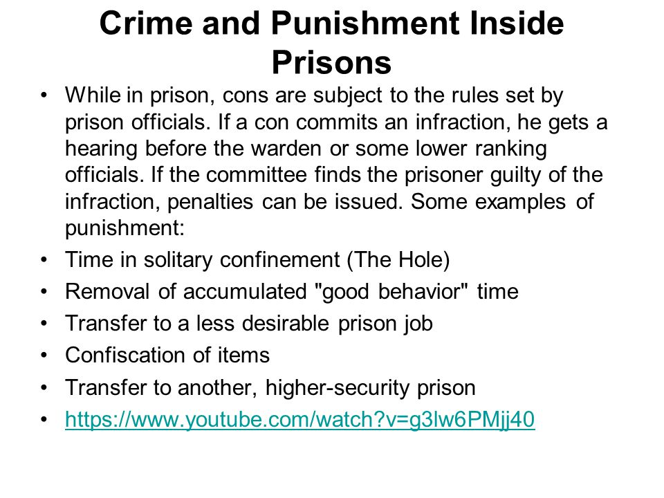 Crime and Punishment Inside Prisons While in prison, cons are subject to the rules set by prison officials. If a con commits an infraction, he gets a