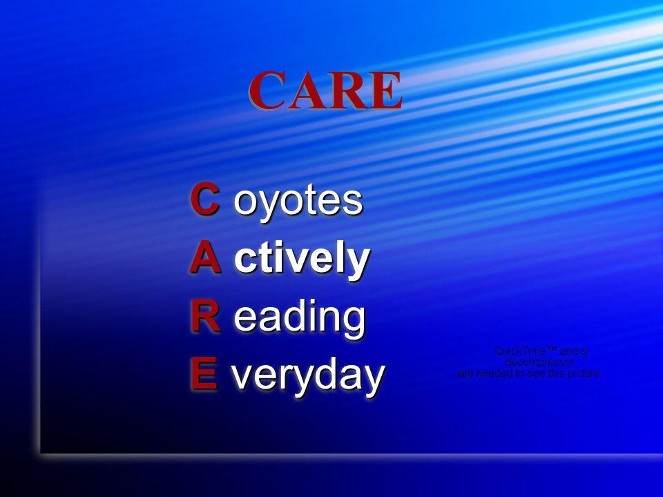 CARE C oyotes A ctively R eading E veryday C oyotes A ctively R eading E veryday