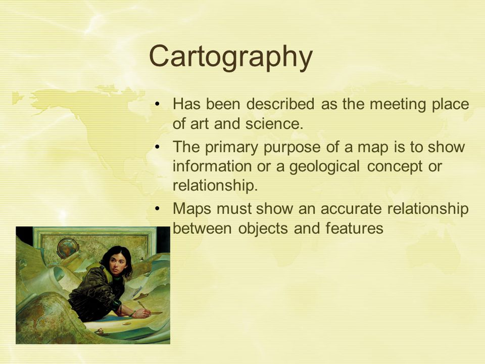 Cartography Has been described as the meeting place of art and science.