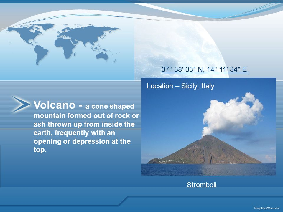 Volcano - a cone shaped mountain formed out of rock or ash thrown up from inside the earth, frequently with an opening or depression at the top.