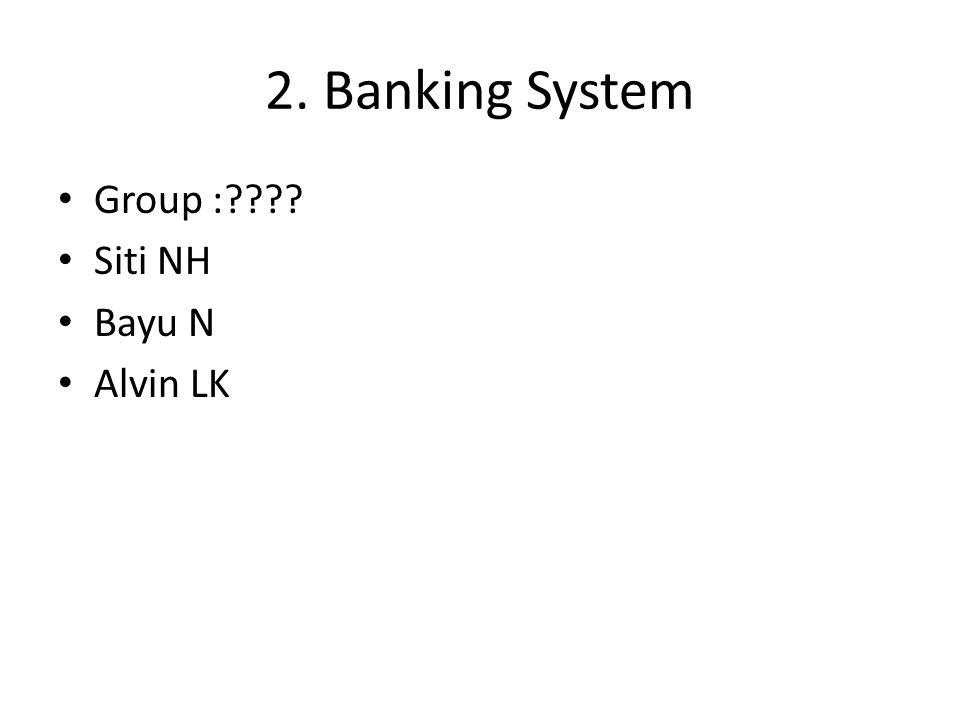 2. Banking System Group : Siti NH Bayu N Alvin LK