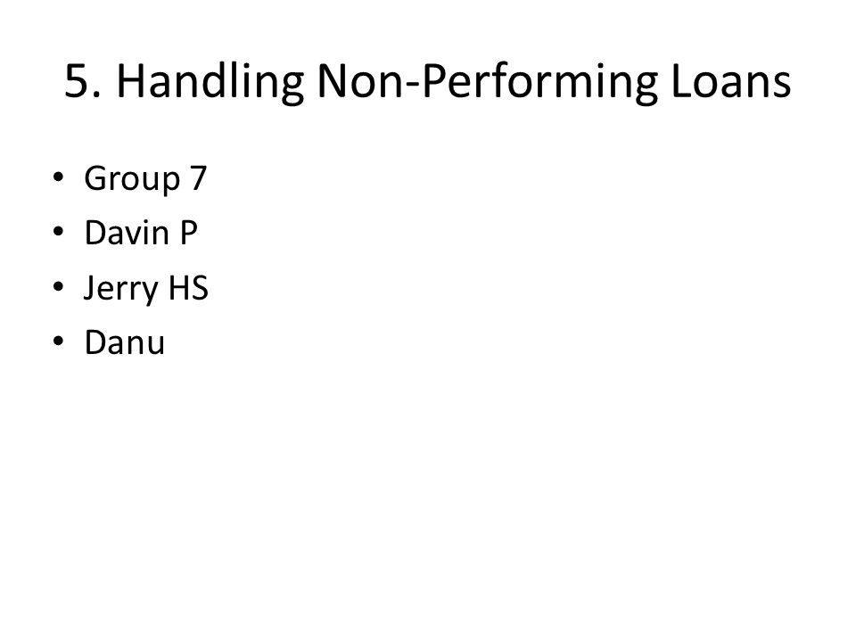 5. Handling Non-Performing Loans Group 7 Davin P Jerry HS Danu