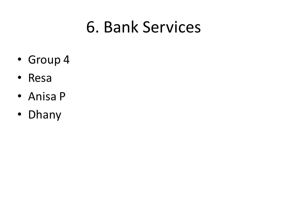 6. Bank Services Group 4 Resa Anisa P Dhany