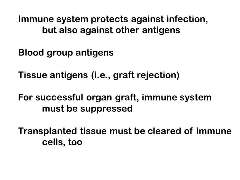 Immune system protects against infection, but also against other antigens Blood group antigens Tissue antigens (i.e., graft rejection) For successful