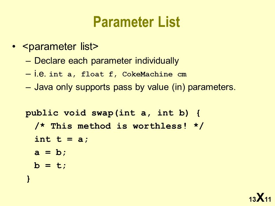 13 X 11 Parameter List –Declare each parameter individually –i.e.