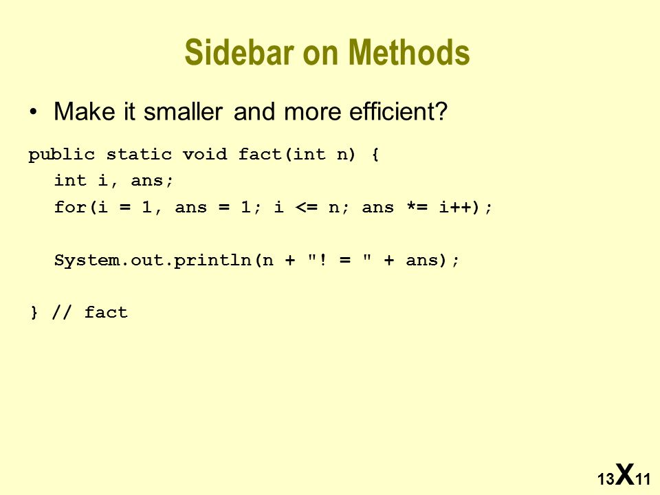 13 X 11 Sidebar on Methods Make it smaller and more efficient.