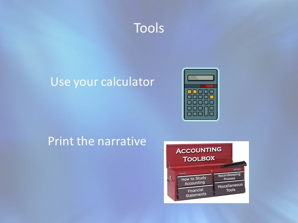 Tools Use your calculator Print the narrative
