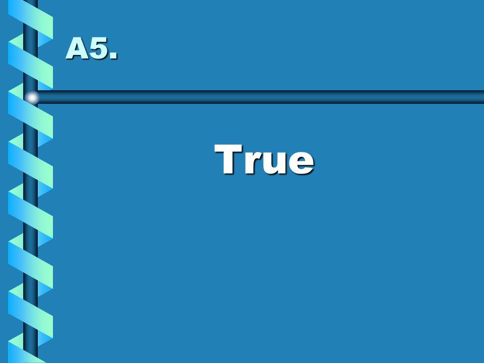 A5. True