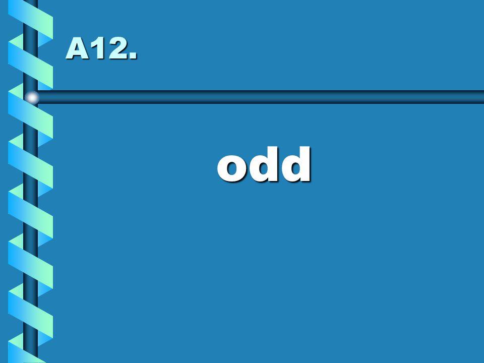 A12. odd