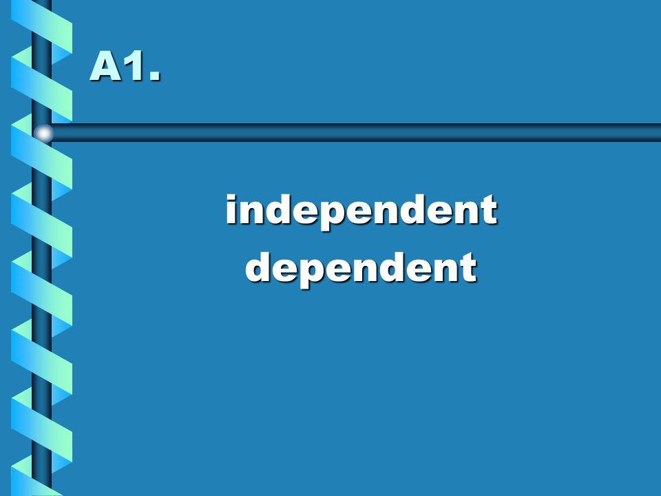 A1. independentdependent