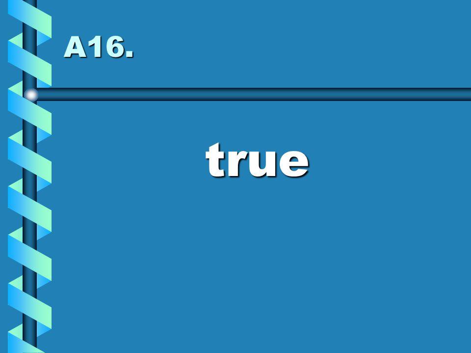 A16. true