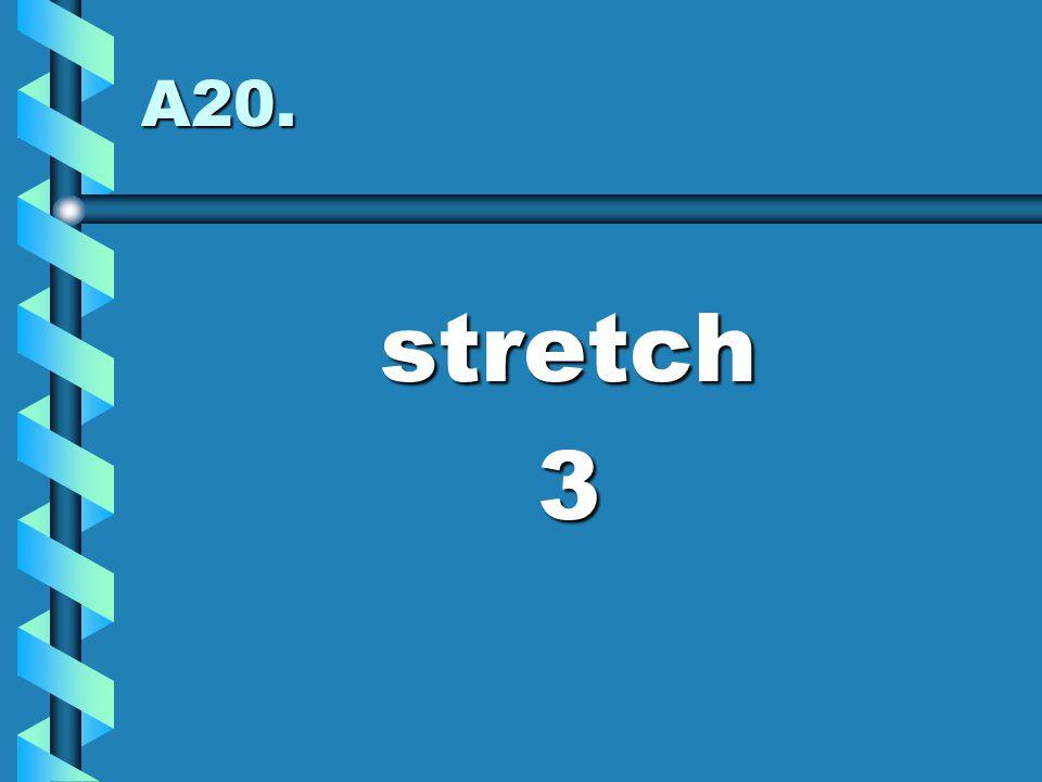 A20. stretch3