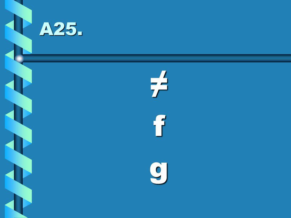 A25. ≠fg