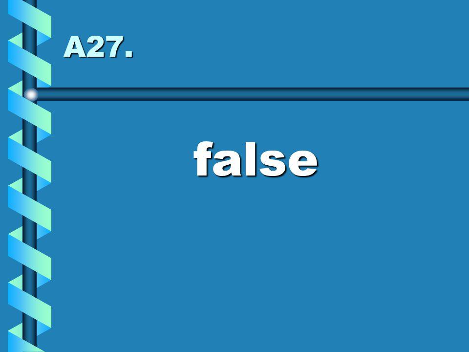 A27. false