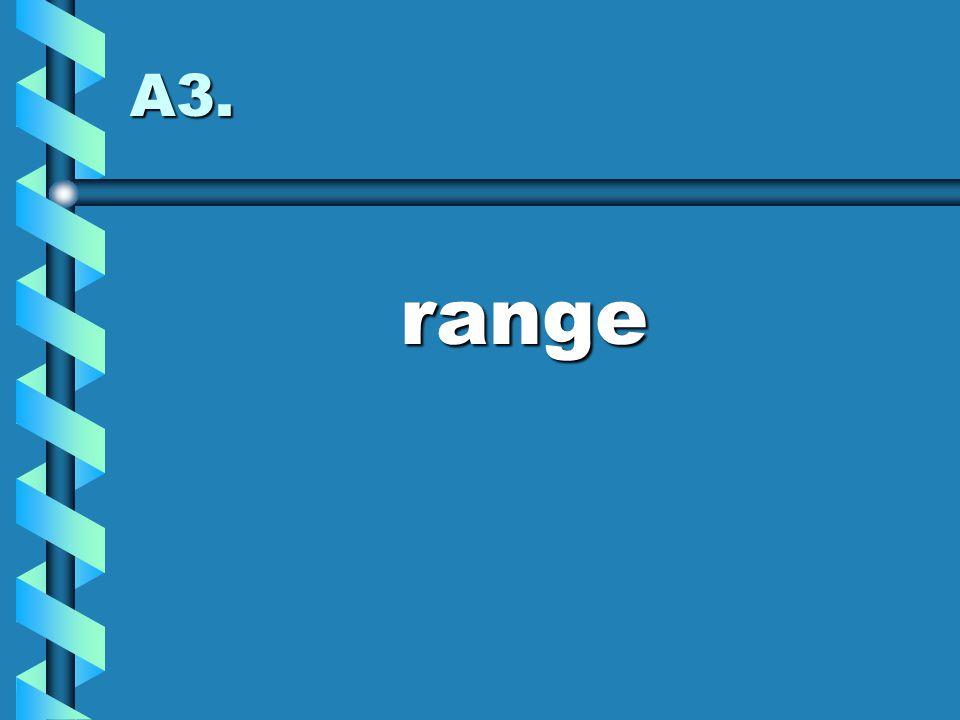A3. range