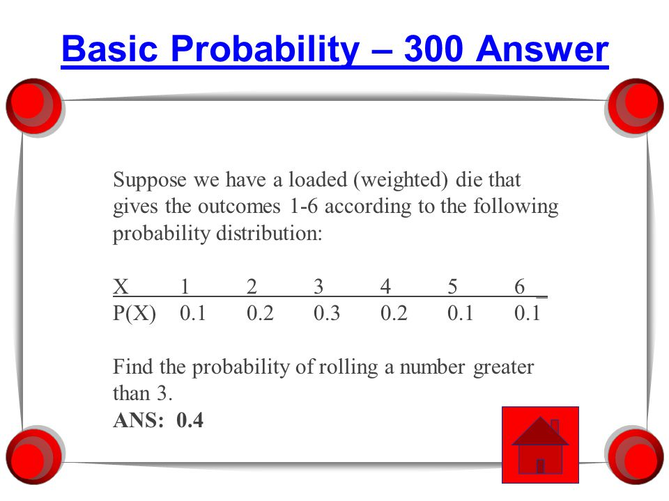 Suppose we have a loaded (weighted) die that gives the outcomes 1-6 according to the following probability distribution: X123456 _ P(X)0.10.20.30.20.10.1 Find the probability of rolling an odd number.