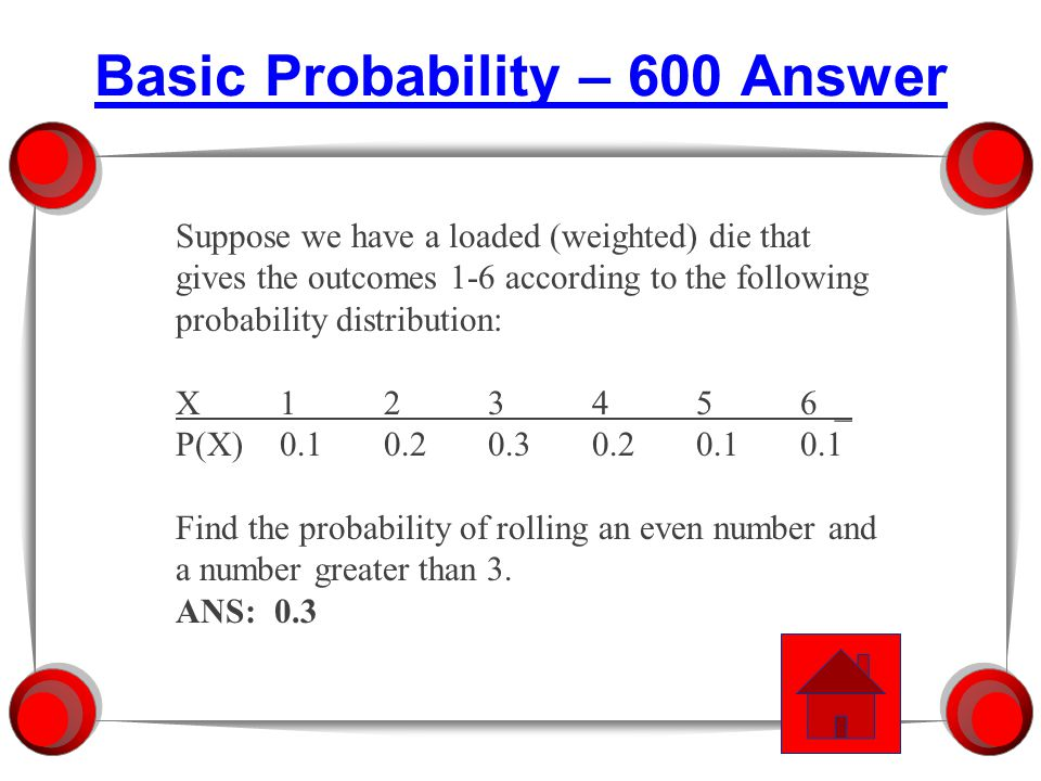 Suppose we have a loaded (weighted) die that gives the outcomes 1-6 according to the following probability distribution: X123456 _ P(X)0.10.20.30.20.10.1 Find the probability of rolling an even number or a number greater than 3.