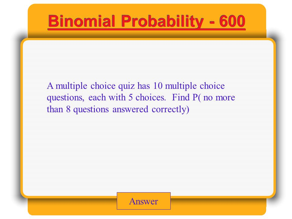 Answer A multiple choice quiz has 10 multiple choice questions, each with 5 choices.