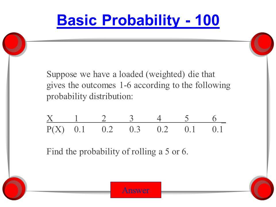 100 200 300 400 Binomial Probability Joint ProbabilityConditional Probability More ProbabilityHodge Podge AP Statistics Jeopardy Basic Probability 500 600 100 200 300 400 500 600 100 200 300 400 500 600 100 200 300 400 500 600 100 200 300 400 500 600 100 200 300 400 500 600