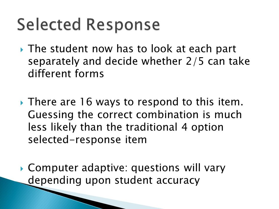  The student now has to look at each part separately and decide whether 2/5 can take different forms  There are 16 ways to respond to this item.