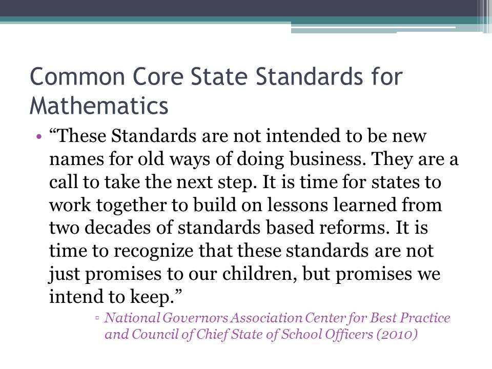 Common Core State Standards for Mathematics These Standards are not intended to be new names for old ways of doing business.