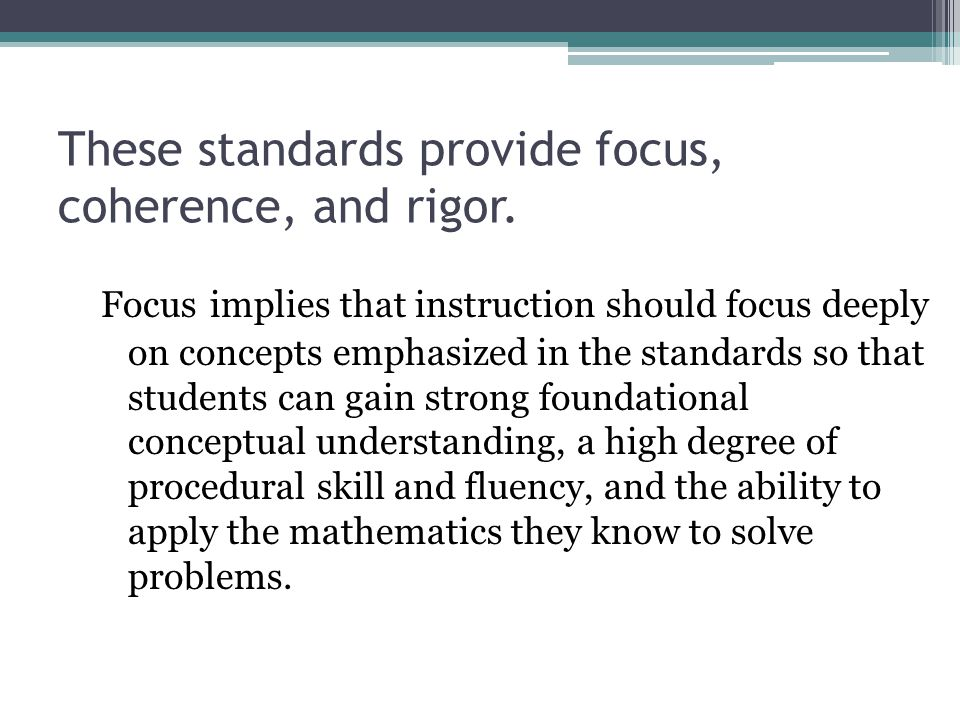 These standards provide focus, coherence, and rigor.