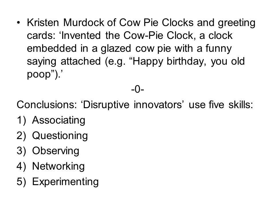 Kristen Murdock of Cow Pie Clocks and greeting cards: 'Invented the Cow-Pie Clock, a clock embedded in a glazed cow pie with a funny saying attached (e.g.