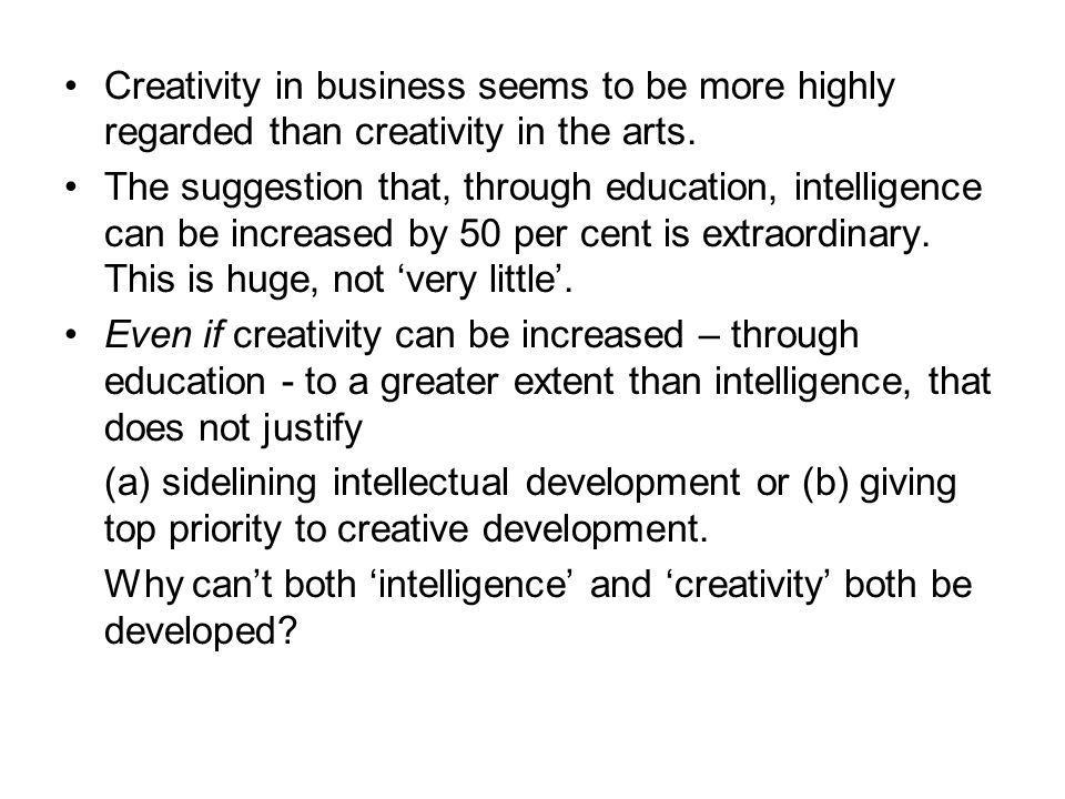 Creativity in business seems to be more highly regarded than creativity in the arts.