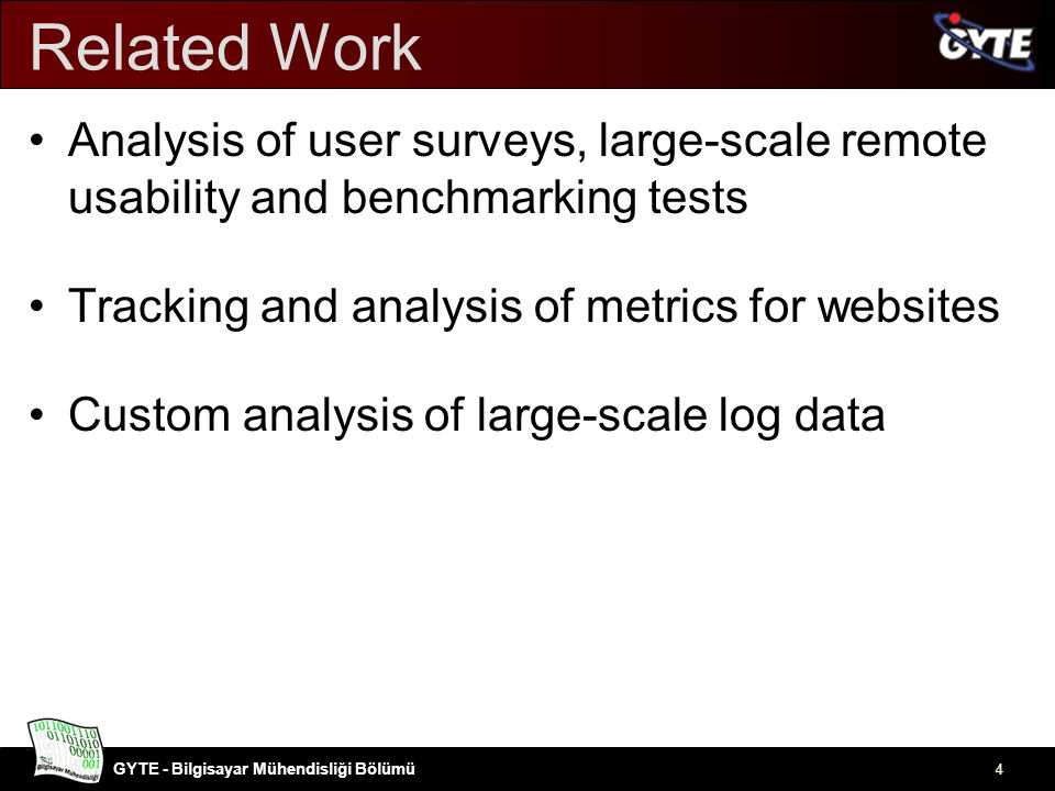 GYTE - Bilgisayar Mühendisliği Bölümü Related Work Analysis of user surveys, large-scale remote usability and benchmarking tests Tracking and analysis