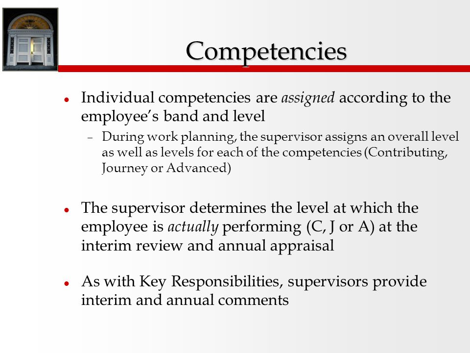 Key Responsibilities are developed, assigned and evaluated in the same way as on the non-banded form Supervisors provide interim and annual comments For the annual appraisal: – Each Key Responsibility will receive an annual rating (1-5) – Supervisors will assign a summary overall Key Responsibility rating (1-5), reflecting the employee's overall performance on all Key Responsibilities Key Responsibilities