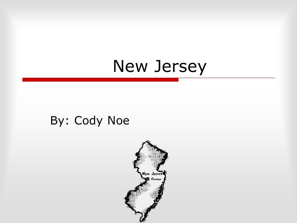 New Jersey By: Cody Noe