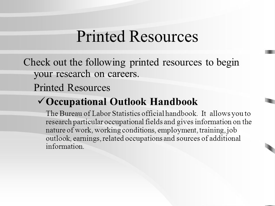 Printed Resources Check out the following printed resources to begin your research on careers.