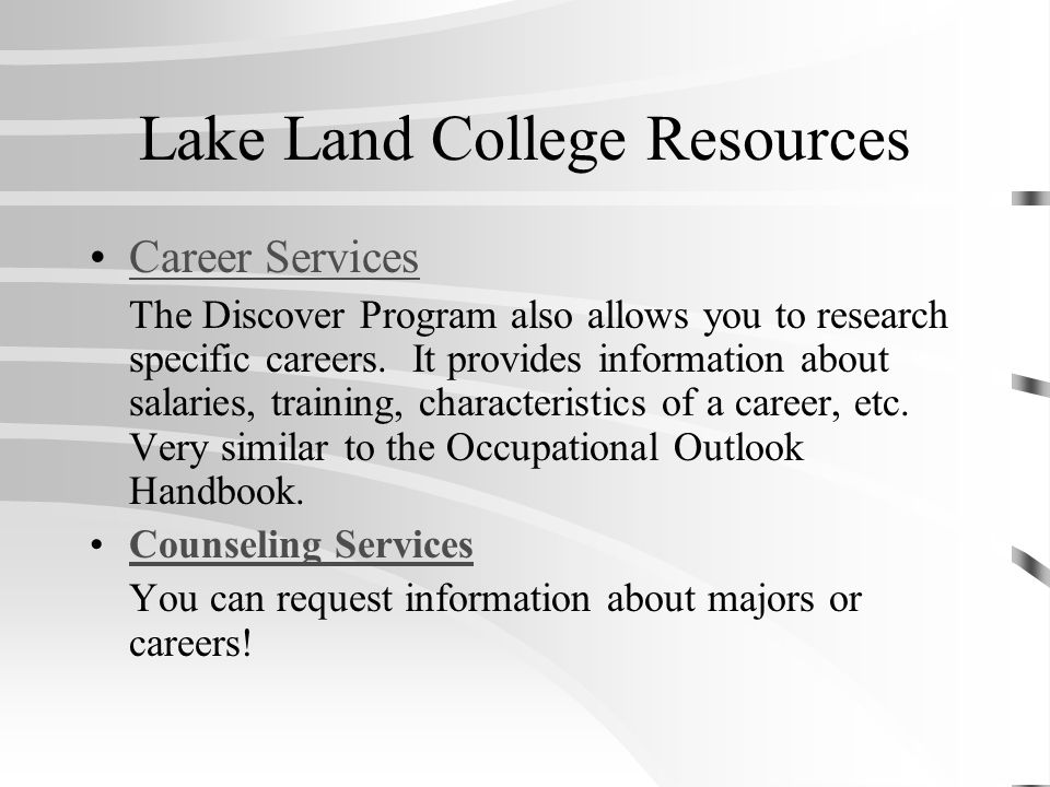 Lake Land College Resources Career Services The Discover Program also allows you to research specific careers.