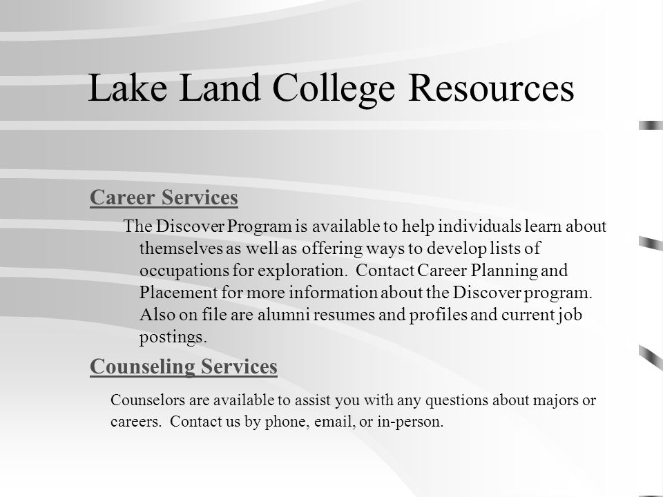 Lake Land College Resources Career Services The Discover Program is available to help individuals learn about themselves as well as offering ways to develop lists of occupations for exploration.