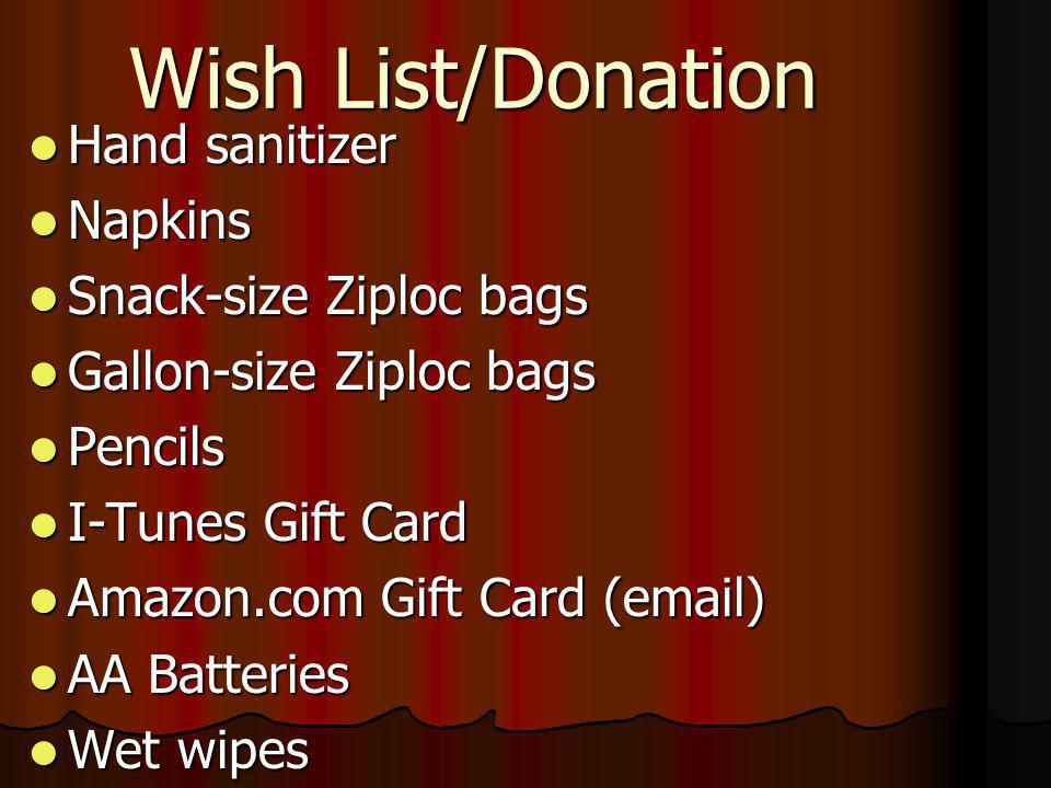 Wish List/Donation Hand sanitizer Hand sanitizer Napkins Napkins Snack-size Ziploc bags Snack-size Ziploc bags Gallon-size Ziploc bags Gallon-size Zip