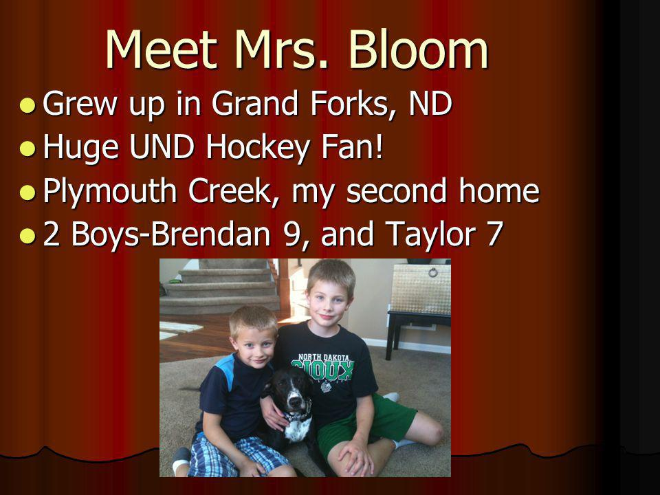 Meet Mrs. Bloom Grew up in Grand Forks, ND Grew up in Grand Forks, ND Huge UND Hockey Fan.