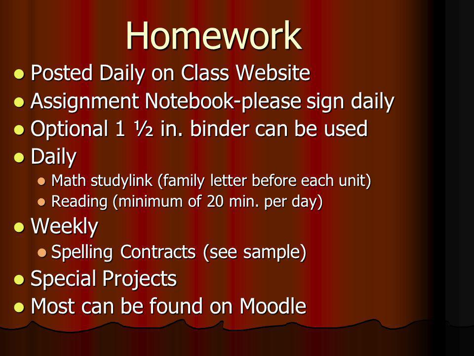 Homework Posted Daily on Class Website Posted Daily on Class Website Assignment Notebook-please sign daily Assignment Notebook-please sign daily Optional 1 ½ in.