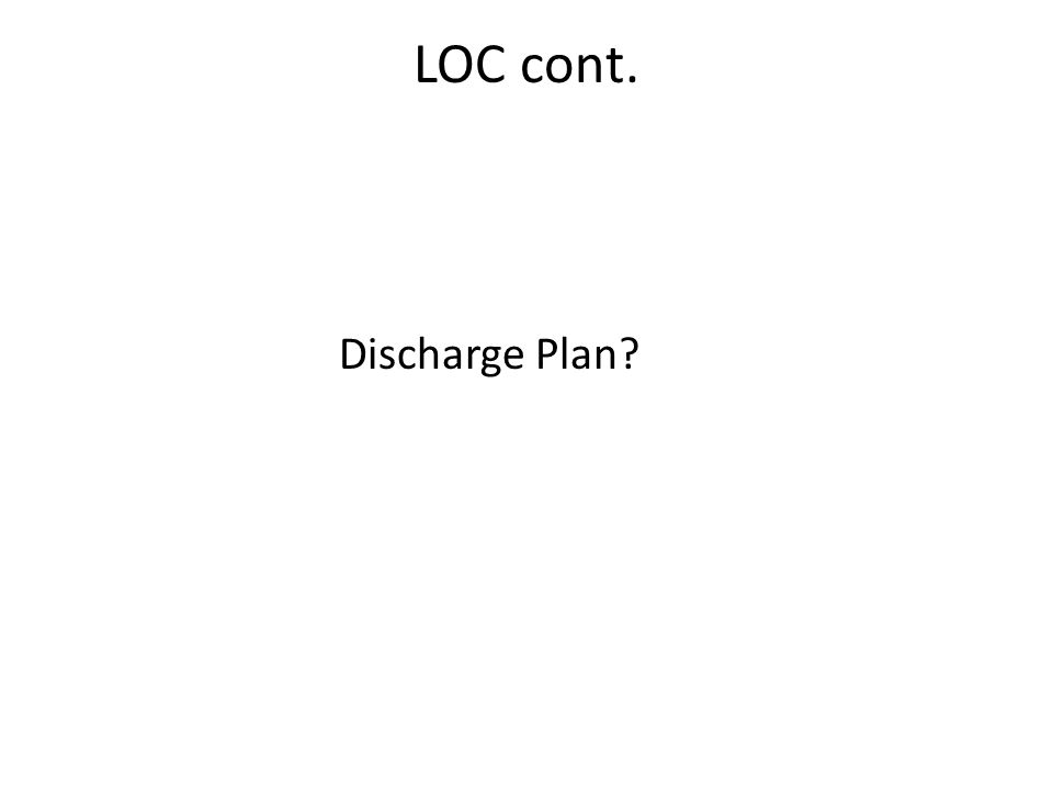 LOC cont. Discharge Plan?