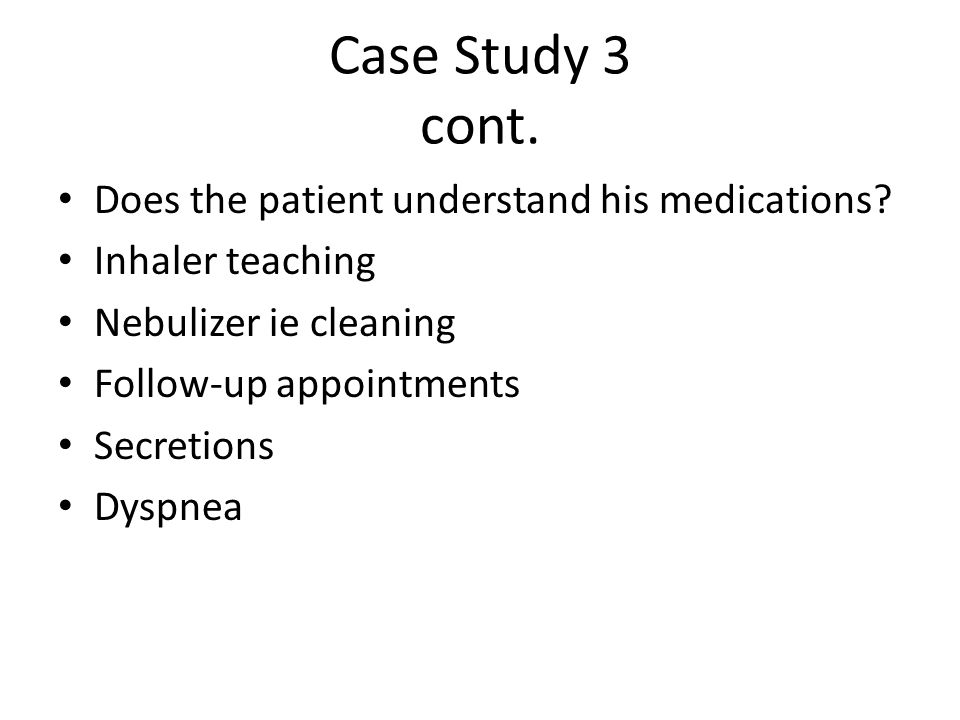 Case Study 3 cont. Does the patient understand his medications.