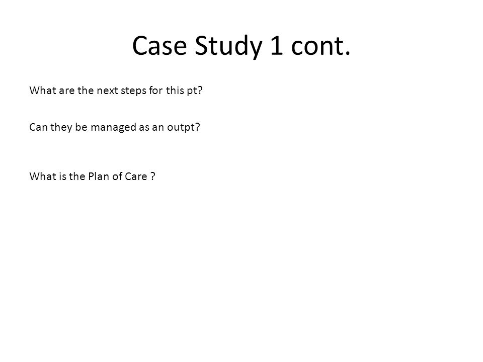 Case Study 1 cont. What are the next steps for this pt.