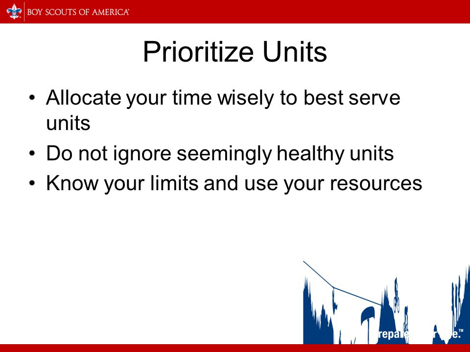 Prioritize Units Allocate your time wisely to best serve units Do not ignore seemingly healthy units Know your limits and use your resources