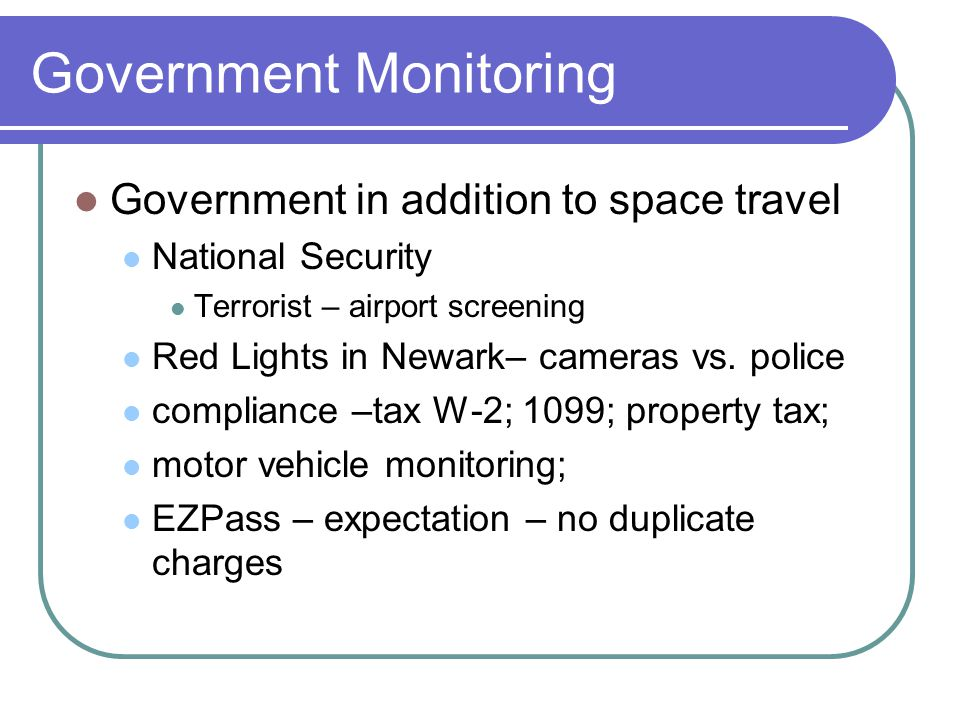 Government Monitoring Government in addition to space travel National Security Terrorist – airport screening Red Lights in Newark– cameras vs.