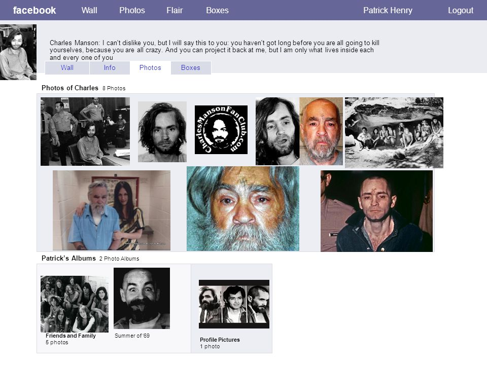 I. facebook WallPhotosFlairBoxesPatrick HenryLogout WallInfoPhotosBoxes Photos of Charles 8 Photos Patrick's Albums 2 Photo Albums Friends and Family