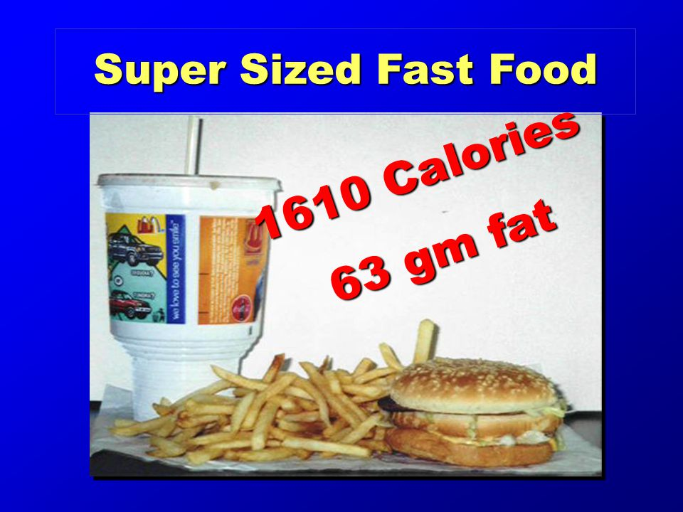 Super Sized Fast Food 1610 Calories 63 gm fat