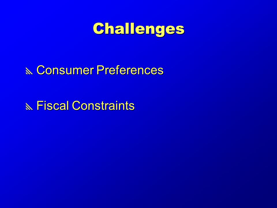 Challenges  Consumer Preferences  Fiscal Constraints