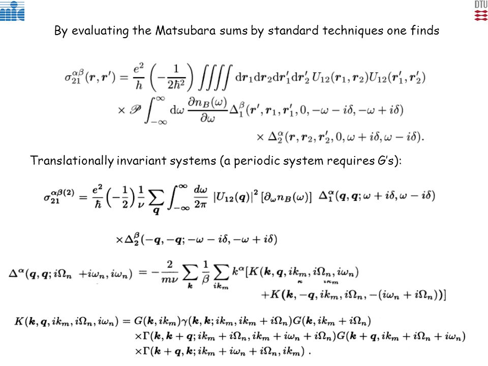 By evaluating the Matsubara sums by standard techniques one finds Translationally invariant systems (a periodic system requires G's):