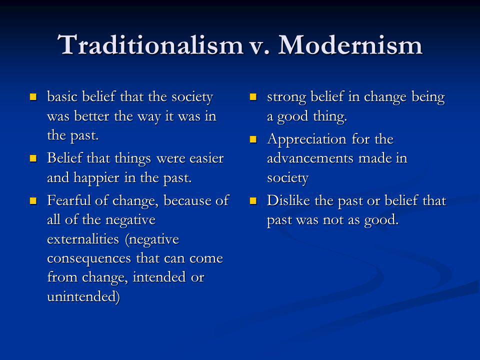 Traditionalism v. Modernism basic belief that the society was better the way it was in the past.