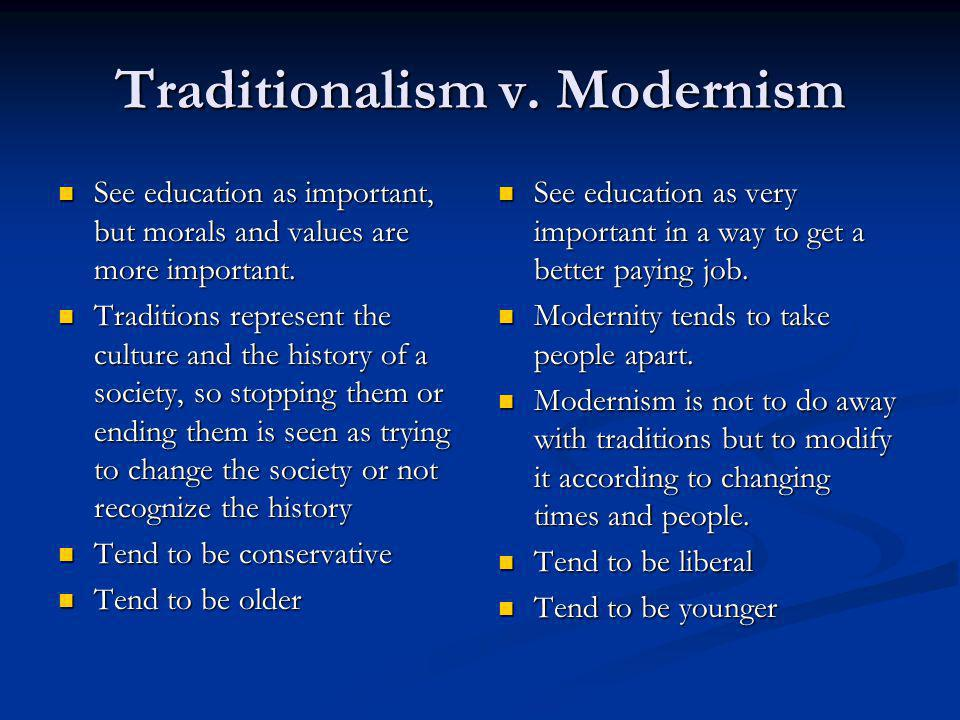 Traditionalism v. Modernism See education as important, but morals and values are more important.
