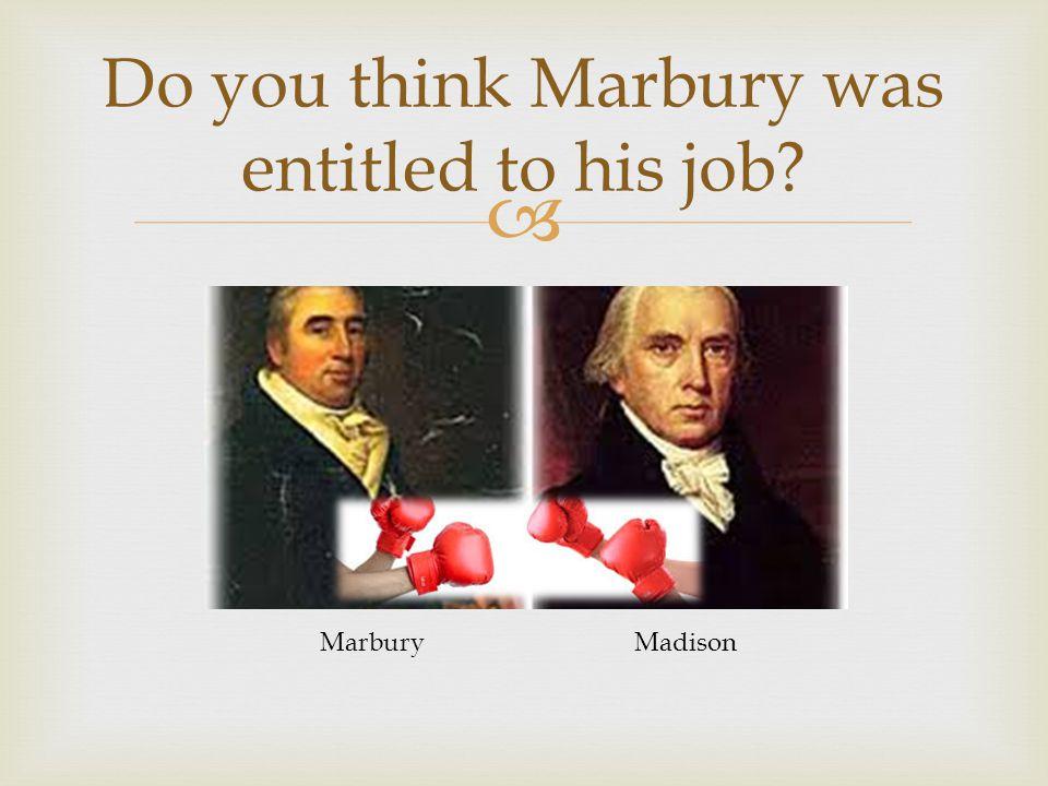  Do you think Marbury was entitled to his job MarburyMadison