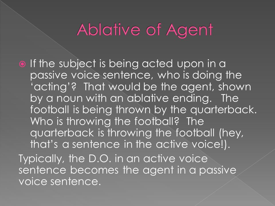  If the subject is being acted upon in a passive voice sentence, who is doing the 'acting'.